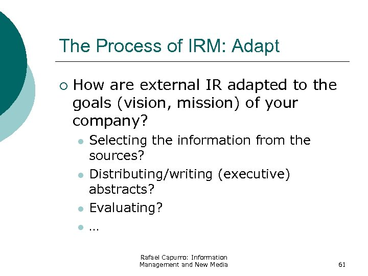 The Process of IRM: Adapt ¡ How are external IR adapted to the goals
