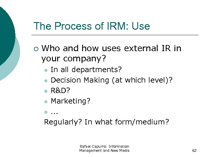 The Process of IRM: Use ¡ Who and how uses external IR in your