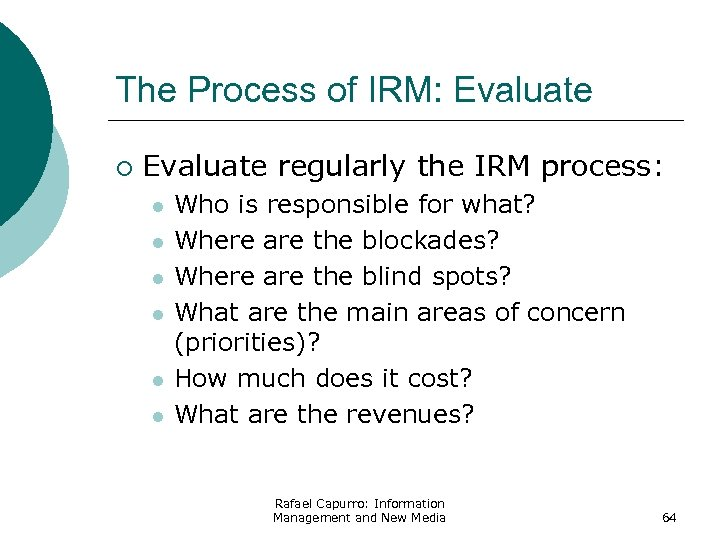 The Process of IRM: Evaluate ¡ Evaluate regularly the IRM process: l l l