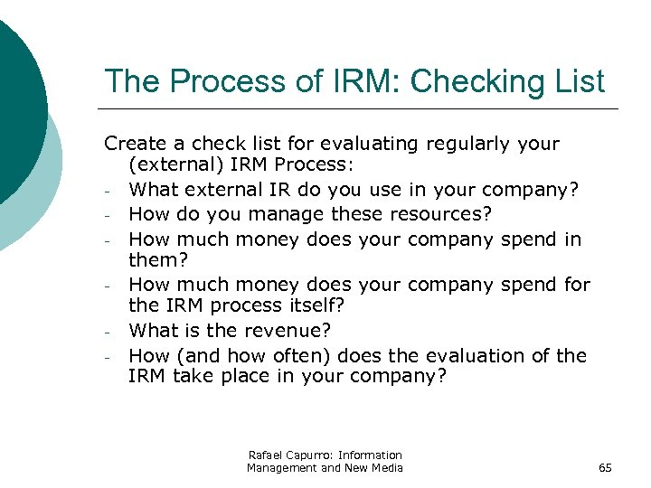 The Process of IRM: Checking List Create a check list for evaluating regularly your