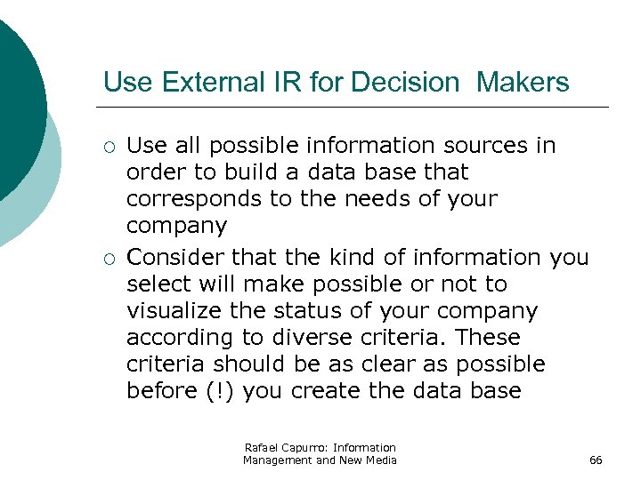Use External IR for Decision Makers ¡ ¡ Use all possible information sources in
