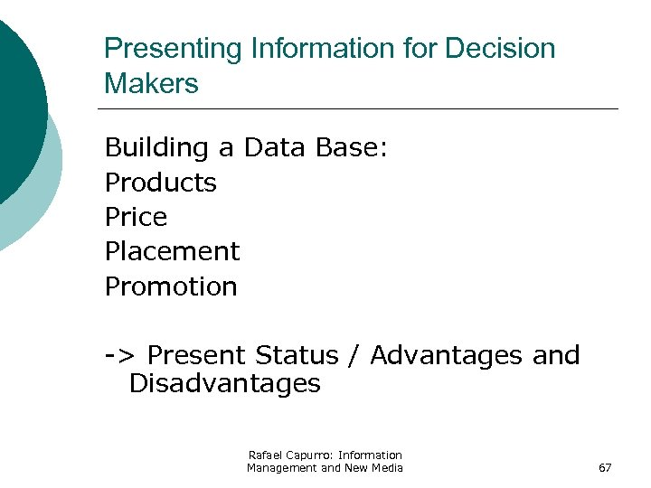 Presenting Information for Decision Makers Building a Data Base: Products Price Placement Promotion ->