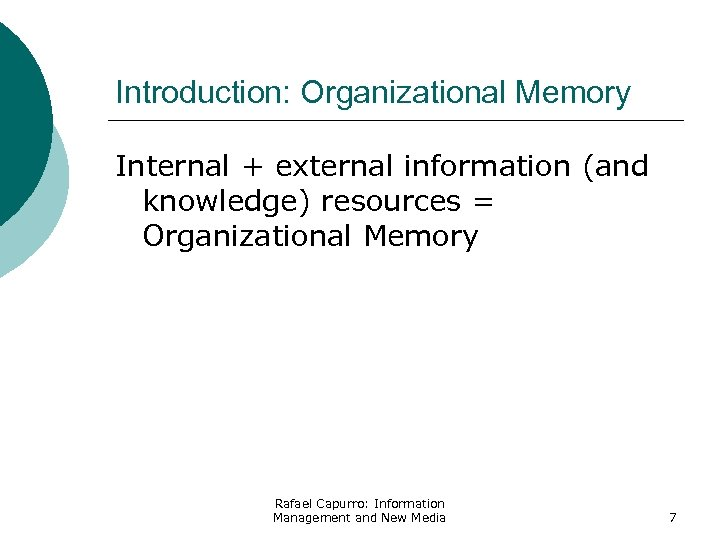 Introduction: Organizational Memory Internal + external information (and knowledge) resources = Organizational Memory Rafael