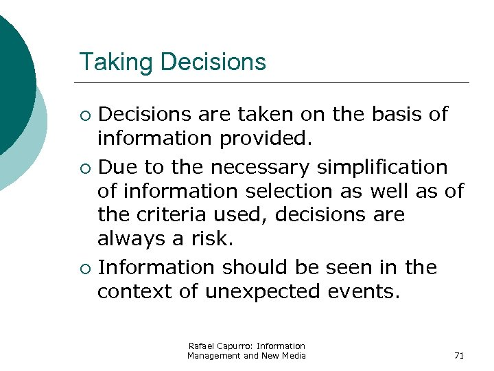 Taking Decisions are taken on the basis of information provided. ¡ Due to the