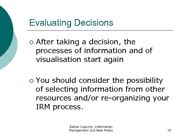 Evaluating Decisions ¡ ¡ After taking a decision, the processes of information and of
