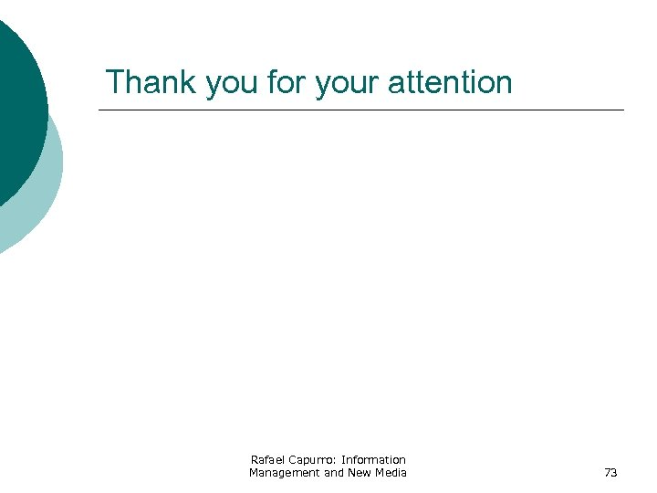 Thank you for your attention Rafael Capurro: Information Management and New Media 73