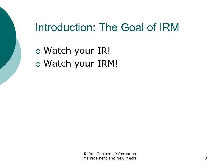 Introduction: The Goal of IRM Watch your IR! ¡ Watch your IRM! ¡ Rafael
