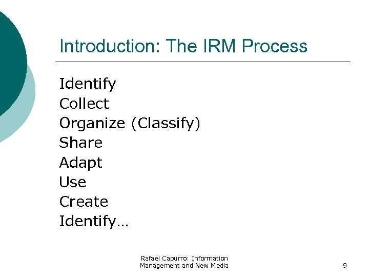 Introduction: The IRM Process Identify Collect Organize (Classify) Share Adapt Use Create Identify… Rafael