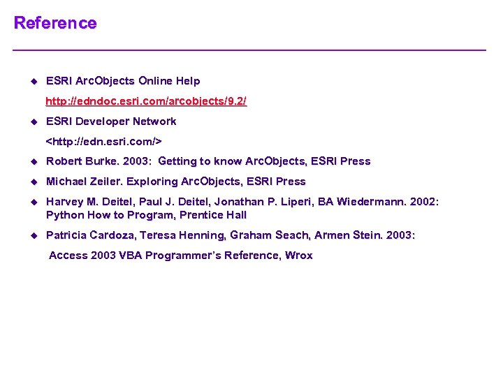 Reference u ESRI Arc. Objects Online Help http: //edndoc. esri. com/arcobjects/9. 2/ u ESRI