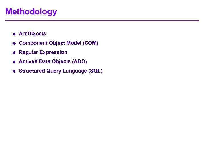 Methodology u Arc. Objects u Component Object Model (COM) u Regular Expression u Active.