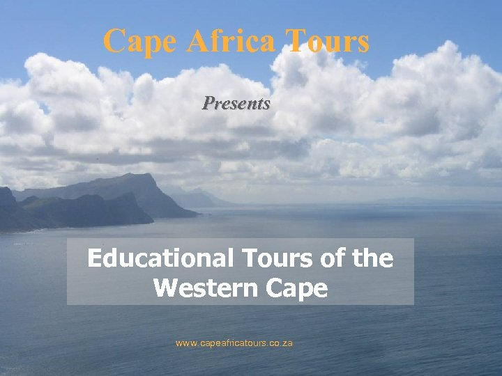 Cape Africa Tours Presents Educational Tours of the Western Cape www. capeafricatours. co. za