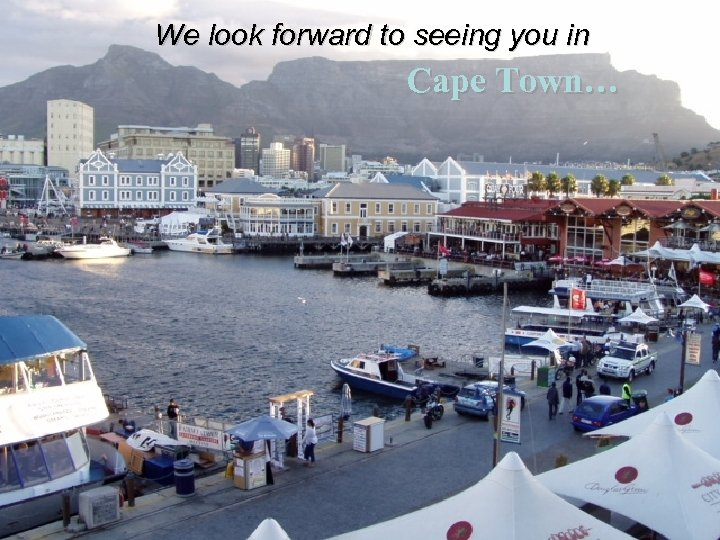 We look forward to seeing you in Cape Town…