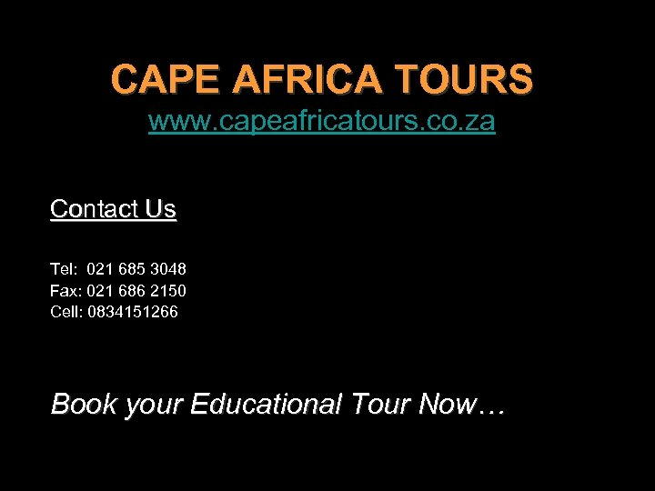 CAPE AFRICA TOURS www. capeafricatours. co. za Contact Us Tel: 021 685 3048 Fax: