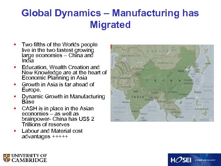 Global Dynamics – Manufacturing has Migrated § § § Two fifths of the Worlds