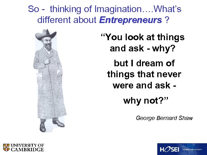 """So - thinking of Imagination…. What's different about Entrepreneurs ? """"You look at things"""