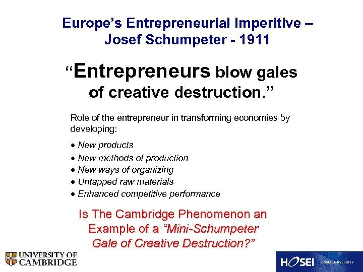 "Europe's Entrepreneurial Imperitive – Josef Schumpeter - 1911 ""Entrepreneurs blow gales of creative destruction."