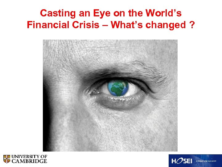 Casting an Eye on the World's Financial Crisis – What's changed ?