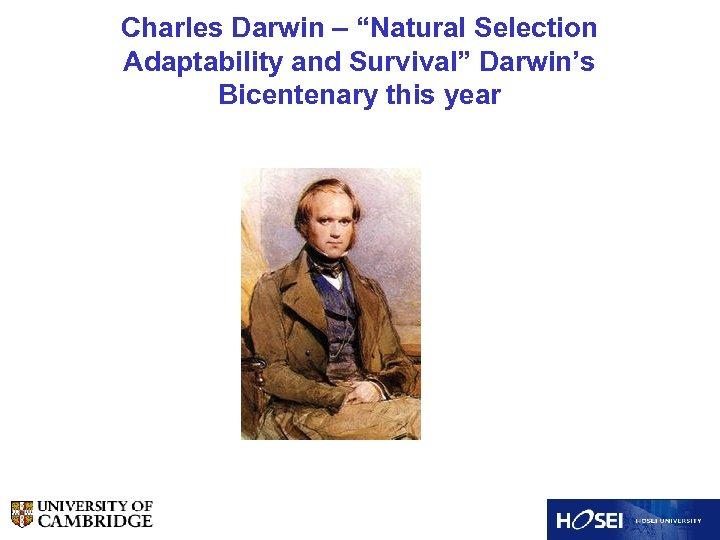 "Charles Darwin – ""Natural Selection Adaptability and Survival"" Darwin's Bicentenary this year"