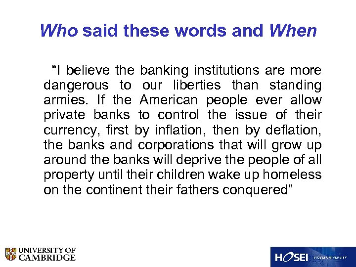 """Who said these words and When """"I believe the banking institutions are more dangerous"""