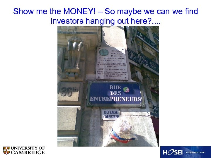 Show me the MONEY! – So maybe we can we find investors hanging out