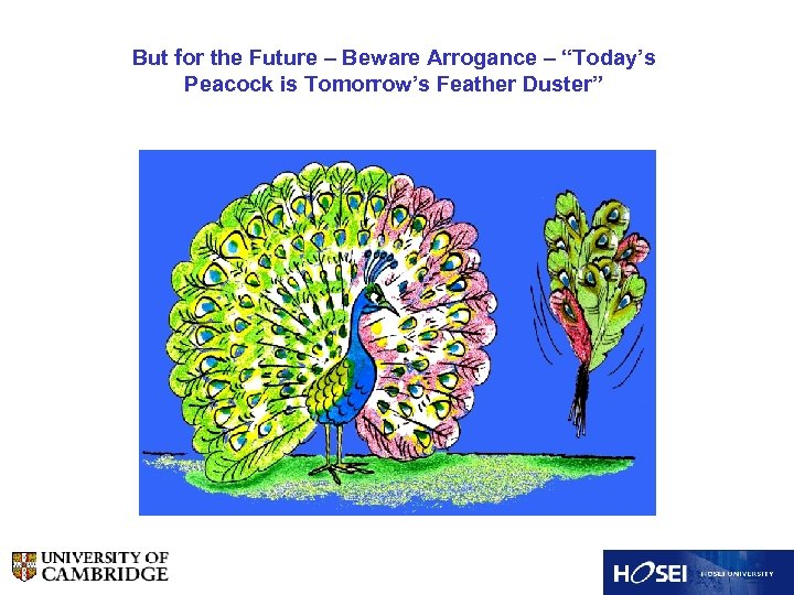 """But for the Future – Beware Arrogance – """"Today's Peacock is Tomorrow's Feather Duster"""""""
