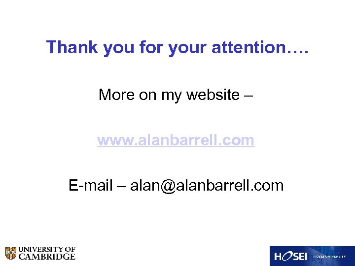 Thank you for your attention…. More on my website – www. alanbarrell. com E-mail