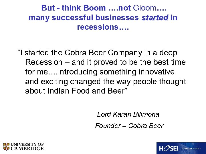 """But - think Boom …. not Gloom…. many successful businesses started in recessions…. """"I"""