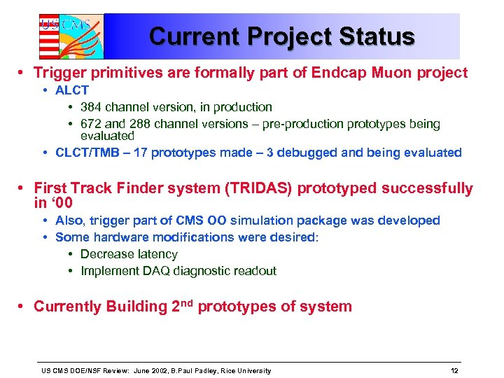 Current Project Status • Trigger primitives are formally part of Endcap Muon project •