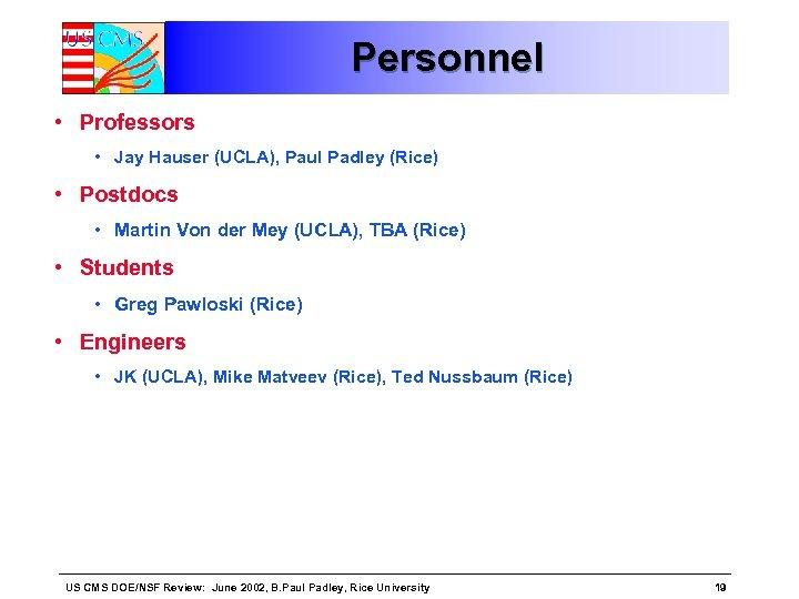 Personnel • Professors • Jay Hauser (UCLA), Paul Padley (Rice) • Postdocs • Martin