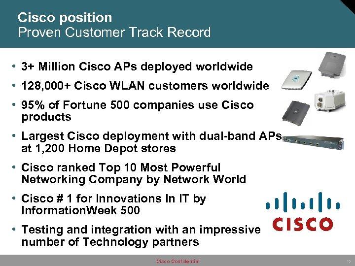 Cisco position Proven Customer Track Record • 3+ Million Cisco APs deployed worldwide •