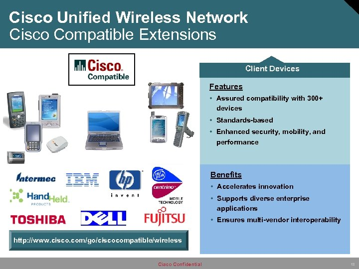 Cisco Unified Wireless Network Cisco Compatible Extensions Client Devices Features • Assured compatibility with