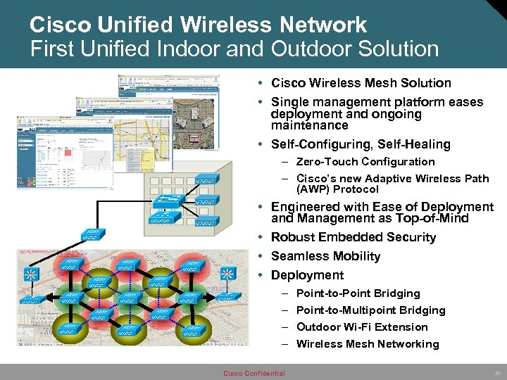 Cisco Unified Wireless Network First Unified Indoor and Outdoor Solution • Cisco Wireless Mesh