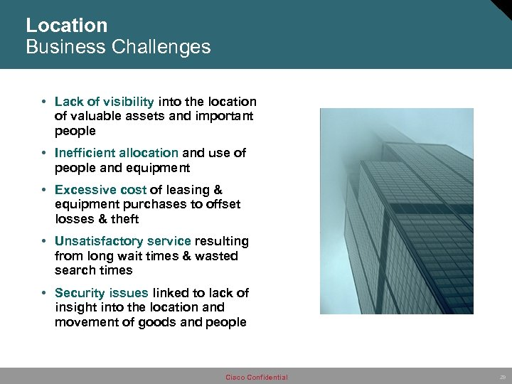 Location Business Challenges • Lack of visibility into the location of valuable assets and