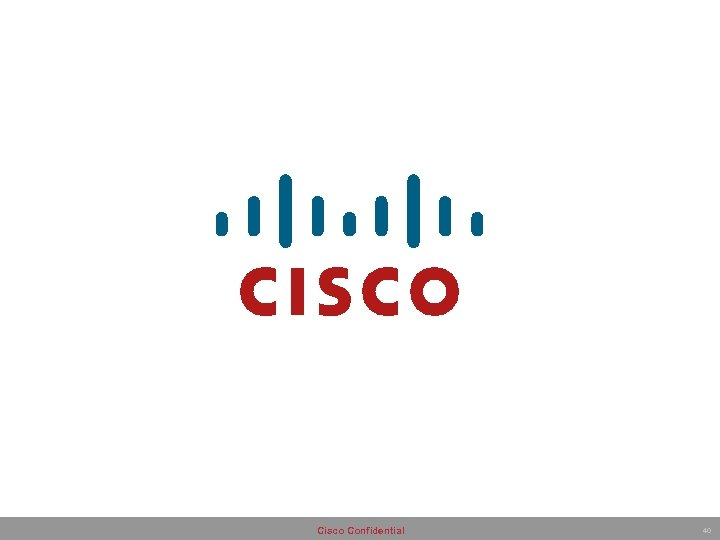 Cisco Confidential 40