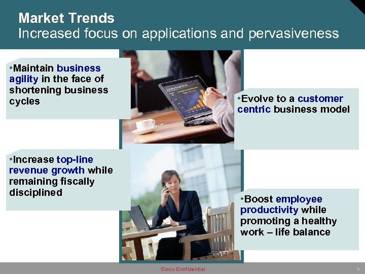 Market Trends Increased focus on applications and pervasiveness • Maintain business agility in the
