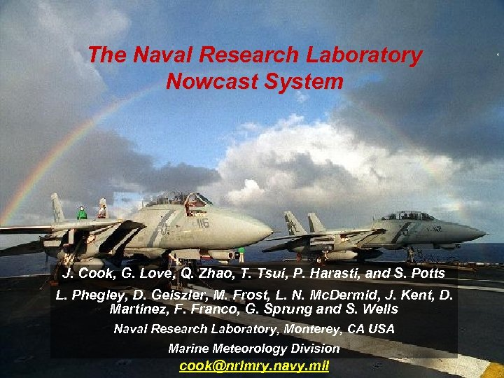 The Naval Research Laboratory Nowcast System J. Cook, G. Love, Q. Zhao, T. Tsui,