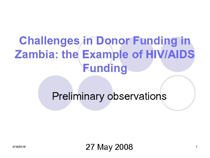 Challenges in Donor Funding in Zambia: the Example of HIV/AIDS Funding Preliminary observations 3/18/2018