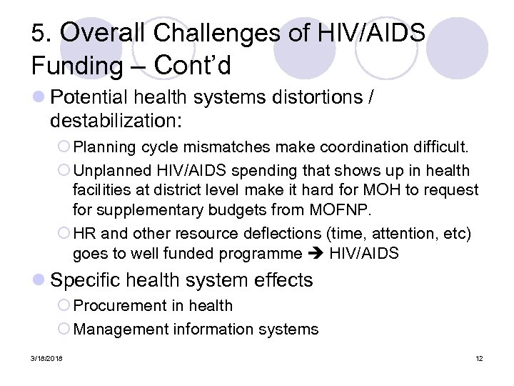 5. Overall Challenges of HIV/AIDS Funding – Cont'd l Potential health systems distortions /
