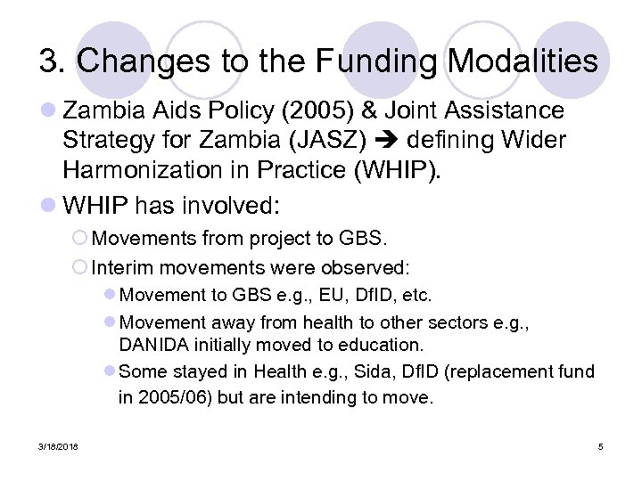 3. Changes to the Funding Modalities l Zambia Aids Policy (2005) & Joint Assistance