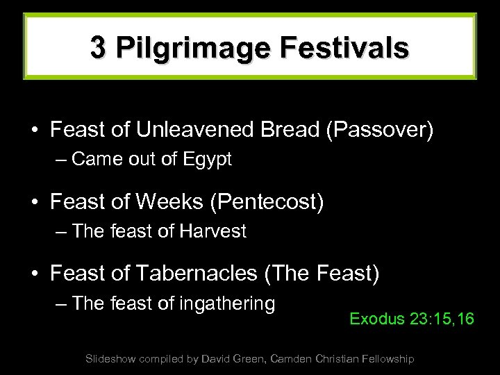 3 Pilgrimage Festivals • Feast of Unleavened Bread (Passover) – Came out of Egypt