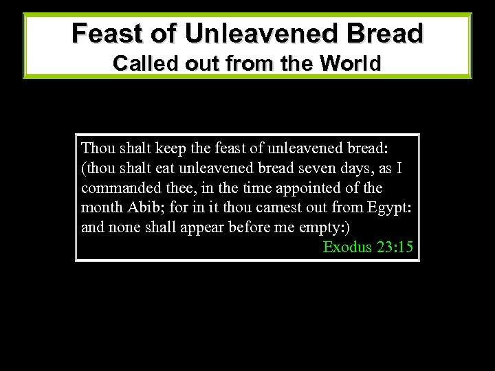 Feast of Unleavened Bread Called out from the World Thou shalt keep the feast