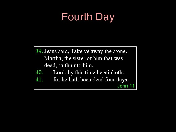 Fourth Day 39. Jesus said, Take ye away the stone. Martha, the sister of