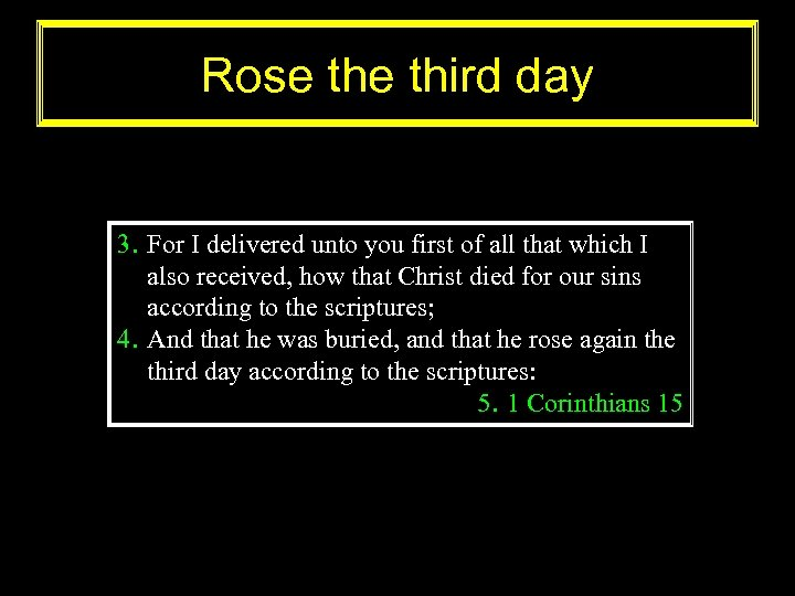Rose third day 3. For I delivered unto you first of all that which
