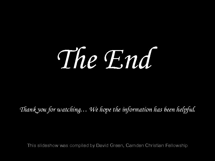 The End Thank you for watching… We hope the information has been helpful. This