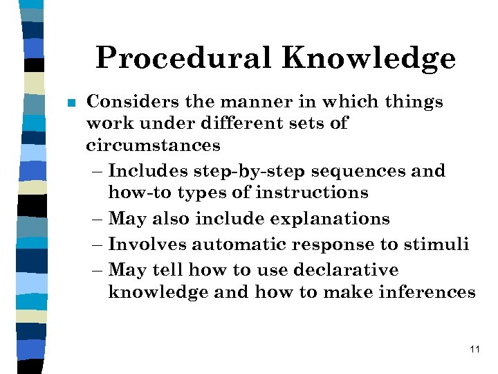 Procedural Knowledge n Considers the manner in which things work under different sets of
