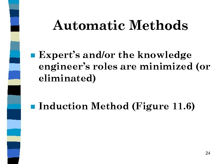 Automatic Methods n Expert's and/or the knowledge engineer's roles are minimized (or eliminated) n