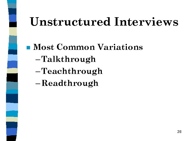 Unstructured Interviews n Most Common Variations – Talkthrough – Teachthrough – Readthrough 28