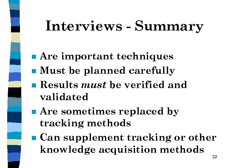 Interviews - Summary n n n Are important techniques Must be planned carefully Results