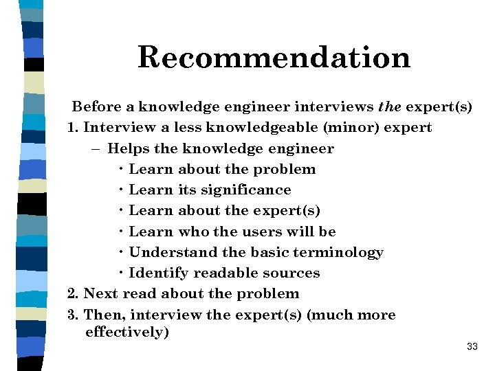 Recommendation Before a knowledge engineer interviews the expert(s) 1. Interview a less knowledgeable (minor)