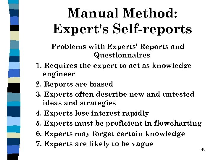 Manual Method: Expert's Self-reports Problems with Experts' Reports and Questionnaires 1. Requires the expert